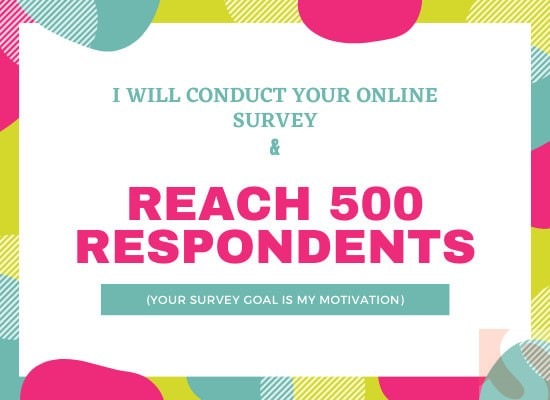 I will conduct your online survey and reach up to 500 respondents